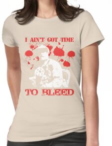 i ain't got time to bleed Womens Fitted T-Shirt