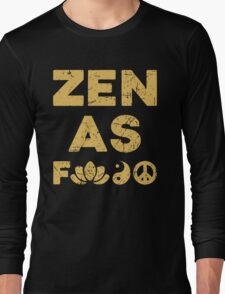 Zen As F*ck Funny T-Shirt Long Sleeve T-Shirt
