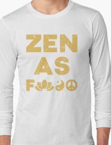 Zen As F*ck Funny T-Shirt Long Sleeve T-Shirt