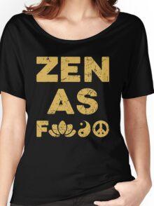 Zen As F*ck Funny T-Shirt Women's Relaxed Fit T-Shirt