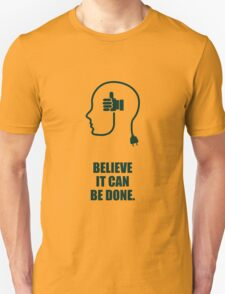 Believe it can be done - Business Quote Unisex T-Shirt