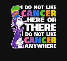 I Do not LIKE Cancer Shirts Here or There - I Do not Cancer Shirts Anywhere Unisex T-Shirt