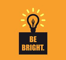 Be bright - Business Quote Unisex T-Shirt