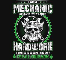 I Am A Mechanic - Becasue I Don't Mind Hardwork - If wanted to do something easy I'd Call Your Mom Unisex T-Shirt