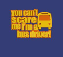 You can't scare me  Unisex T-Shirt