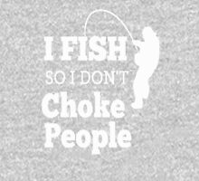 I FISH So I Don't Choke People Unisex T-Shirt