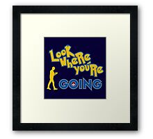 LOOK WHERE YOU'RE GOING Framed Print