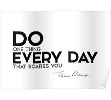 do one thing every day that scares you - eleanor roosevelt Poster