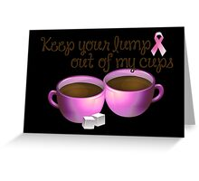 Keep Your Lumbs Out of My Cups Greeting Card