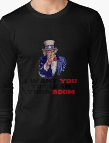 I WANT YOU TO CLEAN YOUR ROOM Long Sleeve T-Shirt