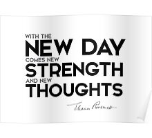 new day, new strength and new thoughts - eleanor roosevelt Poster