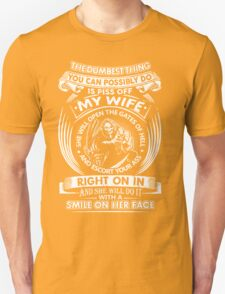 The Dumbest Thing You Possibly Do Is Piss Off My Wife Funny T-Shirt Unisex T-Shirt