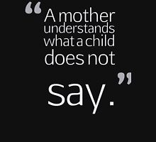 a mother understands what a child does not say... Unisex T-Shirt