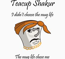 I didn't choose the Mug life Unisex T-Shirt