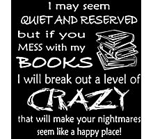 Books Crazy, Don't Mess My Book Funny T-Shirt Photographic Print