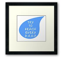 Try To Reach Every Drop -Tshirts & Hoodies  Framed Print