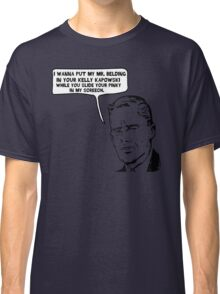 I Wanna Put My Mr. Belding in your Kelly Kapowski Classic T-Shirt