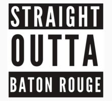 Straight Outta Baton Rouge  Baby Tee