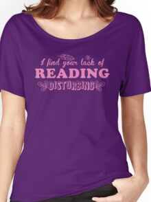 I find your lack of reading disturbing Women's Relaxed Fit T-Shirt