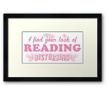 I find your lack of reading disturbing Framed Print