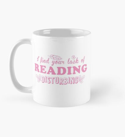 I find your lack of reading disturbing Mug