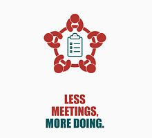 Less Meetings More Doing - Corporate Start-up Quotes Unisex T-Shirt