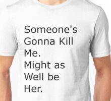 Deeper meanings Someone's Gonna Unisex T-Shirt