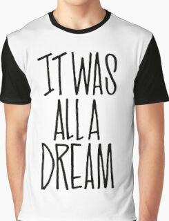 IT WAS ALL A DREAM HAND LETTERED GRAFFITI ART Graphic T-Shirt