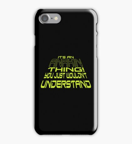 It's an Anakin Thing! iPhone Case/Skin