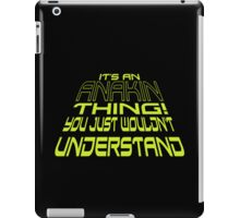 It's an Anakin Thing! iPad Case/Skin
