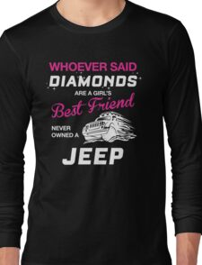 WHOEVER SAID DIAMONDS ARE A GIRL'S BEST FRIEND NEVER OWNED A JEEP Long Sleeve T-Shirt