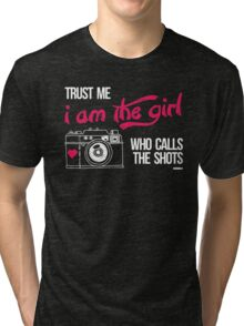 TRUST ME I AM THE GIRL WHO CALLS THE SHOTS Tri-blend T-Shirt
