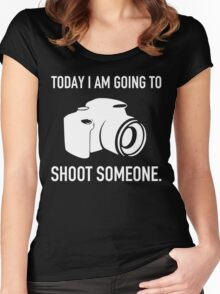 TODAY I AM GOING TO SHOOT SOMEONE Women's Fitted Scoop T-Shirt