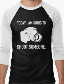 TODAY I AM GOING TO SHOOT SOMEONE Men's Baseball ¾ T-Shirt
