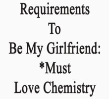 Requirements To Be My Girlfriend: *Must Love Chemistry  by supernova23