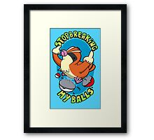 Stop breaking my balls! - Rude edition Framed Print