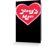 Stacy's Mom Greeting Card