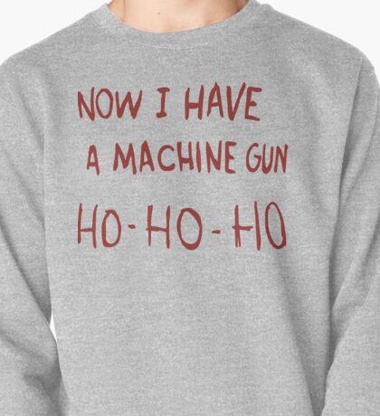 Now I Have A Machine Gun Pullover