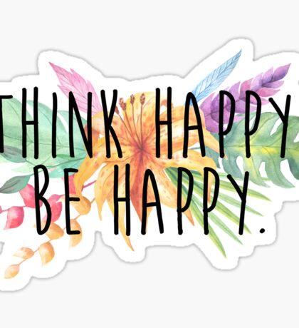 Think Happy. Be Happy.  Sticker