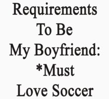 Requirements To Be My Boyfriend: *Must Love Soccer  by supernova23