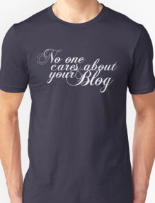 No one cares about your blog (dark) Unisex T-Shirt