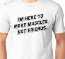 Make Muscles Not Friends Unisex T-Shirt