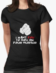 I WANT YOU TO GIVE ME YOUR NUMBER Womens Fitted T-Shirt