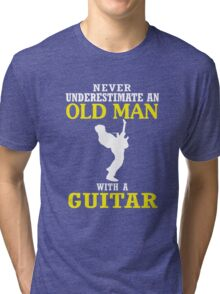 Never underestimate an old man with a guitar Tri-blend T-Shirt