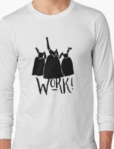 Work! Long Sleeve T-Shirt