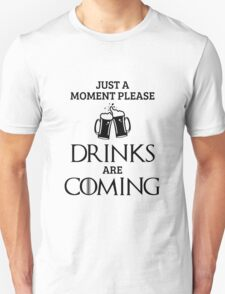 Just a Moment Please, Drinks are Coming in White Unisex T-Shirt