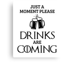 Just a Moment Please, Drinks are Coming in White Canvas Print