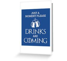 Just a Moment Please, Drinks are Coming in Blue Greeting Card