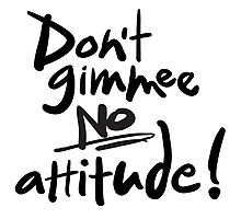 Don't Gimmee NO attitude! Lettering. Photographic Print