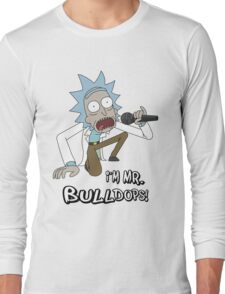 Rick and Morty – I'm Mr. Bulldops Long Sleeve T-Shirt